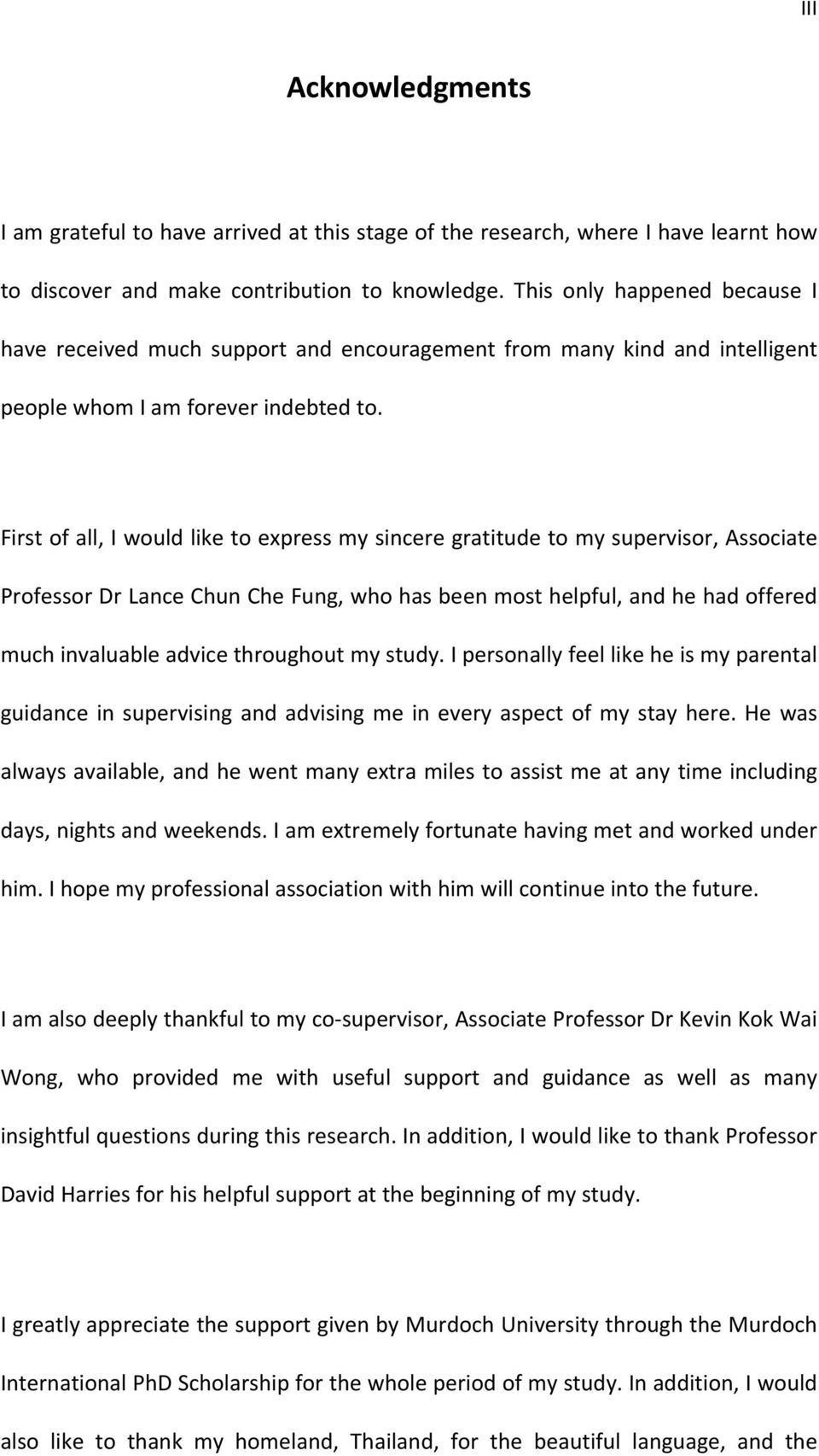 First of all, I would like to express my sincere gratitude to my supervisor, Associate Professor Dr Lance Chun Che Fung, who has been most helpful, and he had offered much invaluable advice