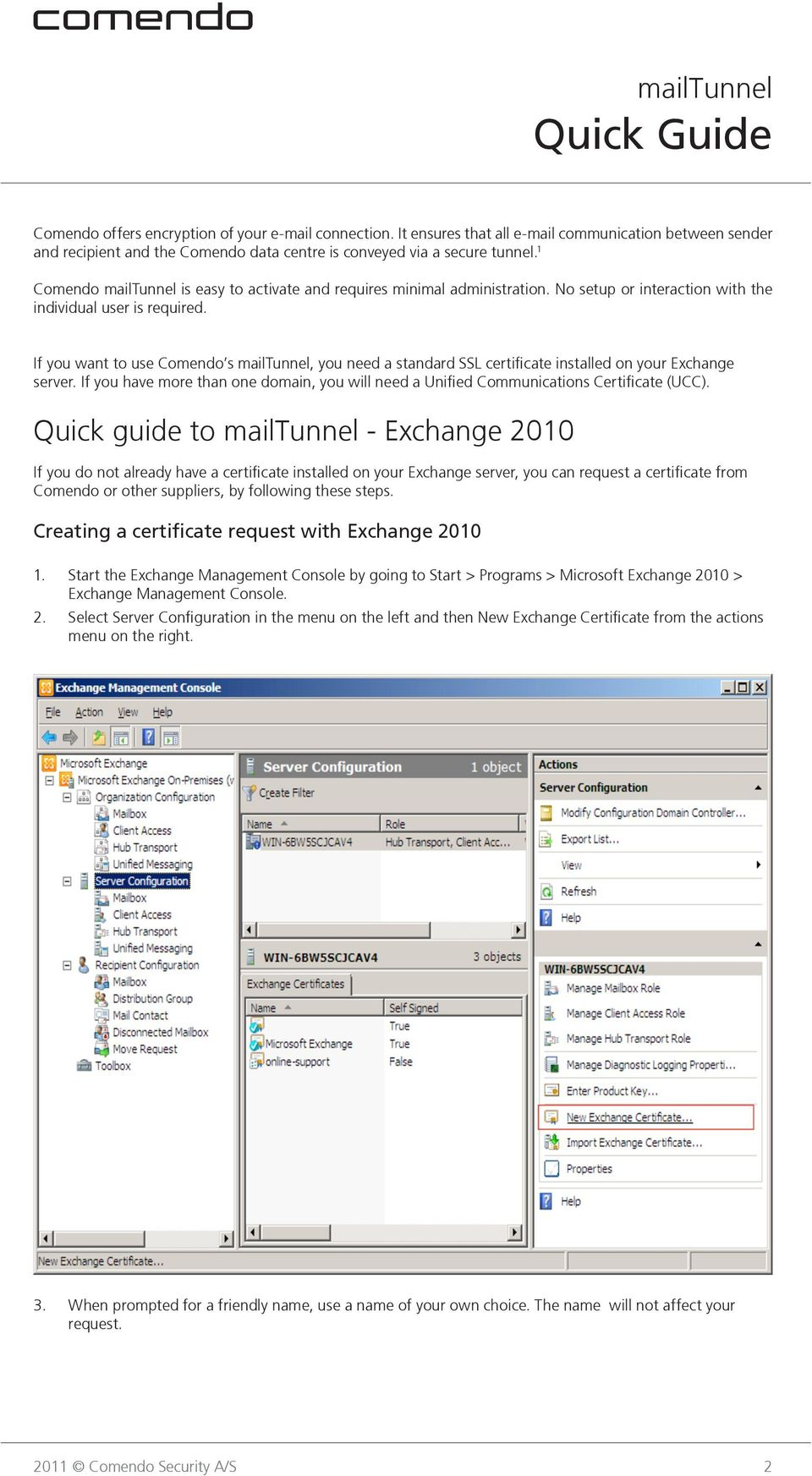 If you want to use Comendo s mailtunnel, you need a standard SSL certificate installed on your Exchange server.