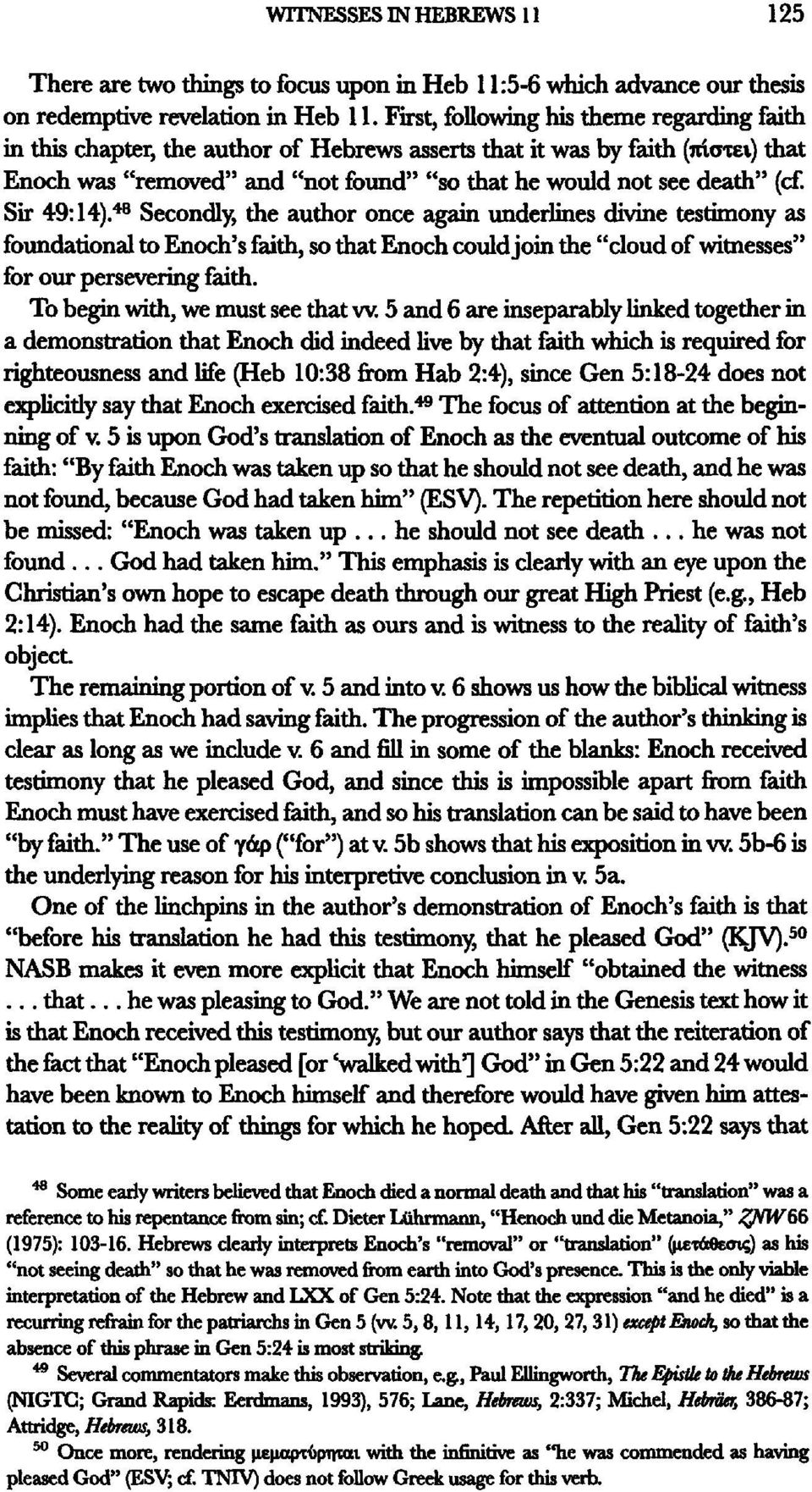 "Sir 49:14). 48 Secondly, the author once again underlines divine testimony as foundational to Enoch's faith, so that Enoch could join the ""cloud of witnesses"" for our persevering faith."