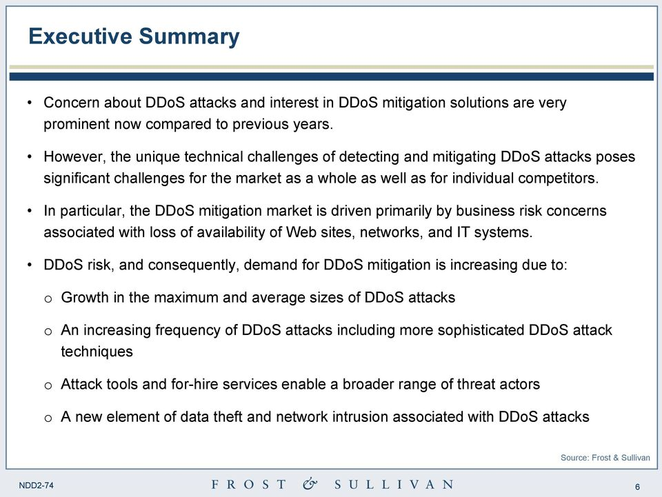 In particular, the DDoS mitigation market is driven primarily by business risk concerns associated with loss of availability of Web sites, networks, and IT systems.