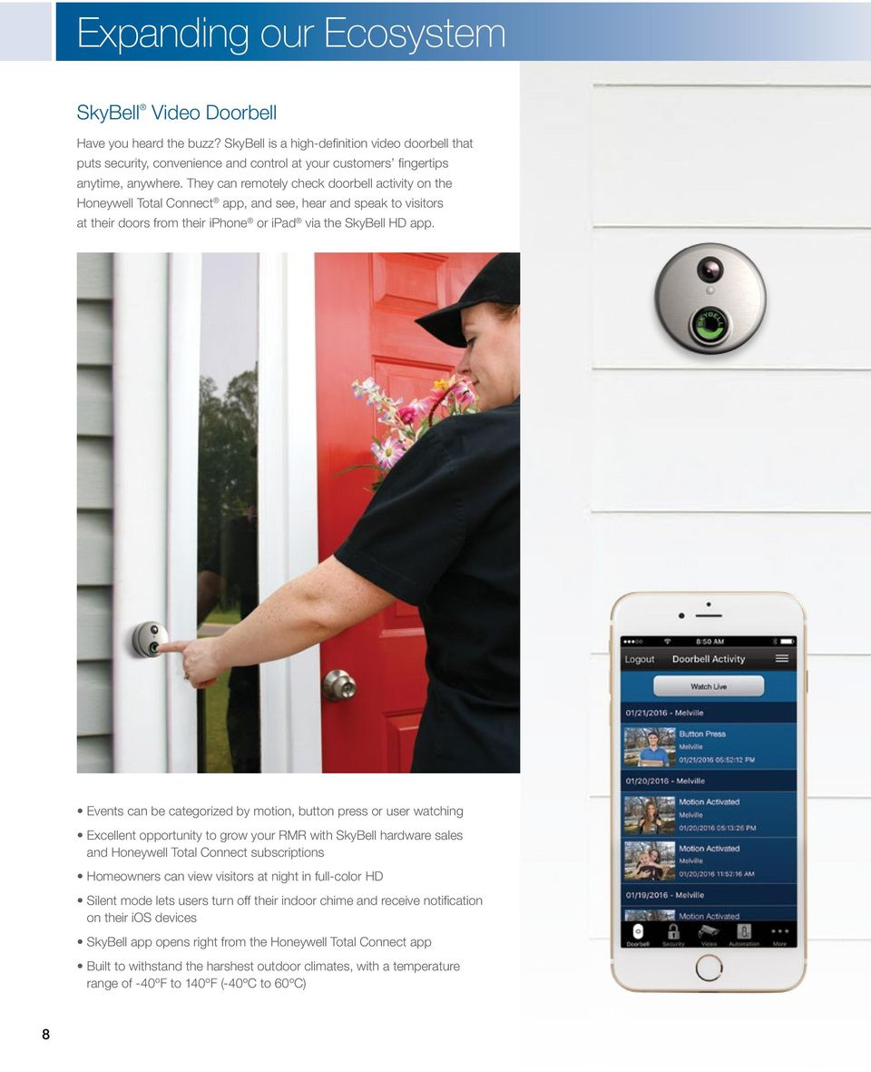 They can remotely check doorbell activity on the Honeywell Total Connect app, and see, hear and speak to visitors at their doors from their iphone or ipad via the SkyBell HD app.