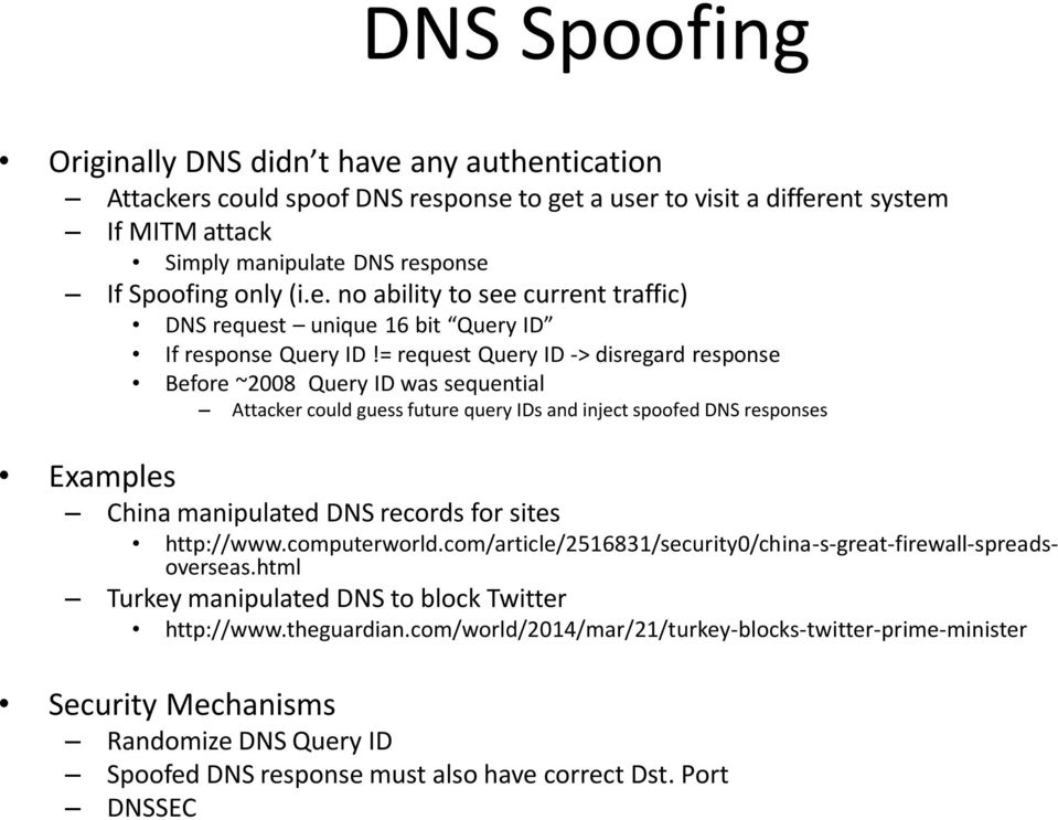 = request Query ID -> disregard response Before ~2008 Query ID was sequential Attacker could guess future query IDs and inject spoofed DNS responses Examples China manipulated DNS records for sites