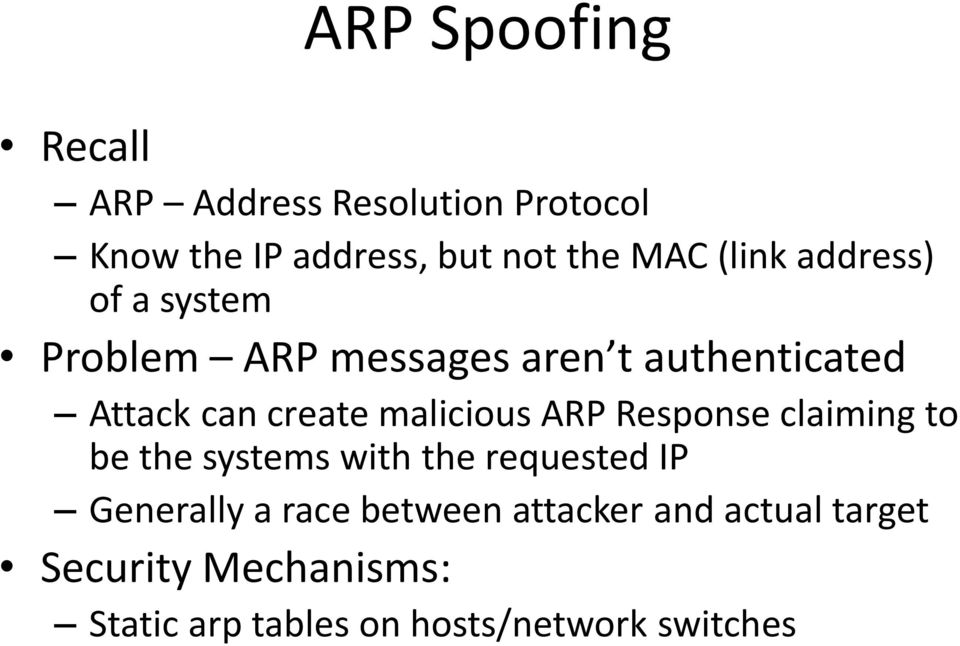 malicious ARP Response claiming to be the systems with the requested IP Generally a race