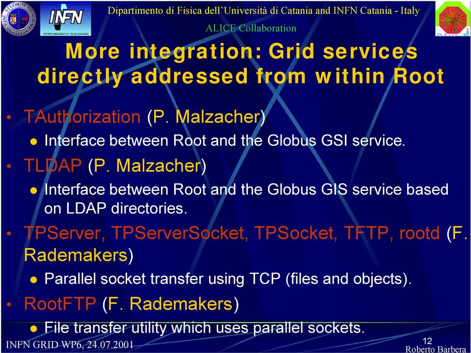 Malzacher) Interface between Root and the Globus GIS service based on LDAP directories.
