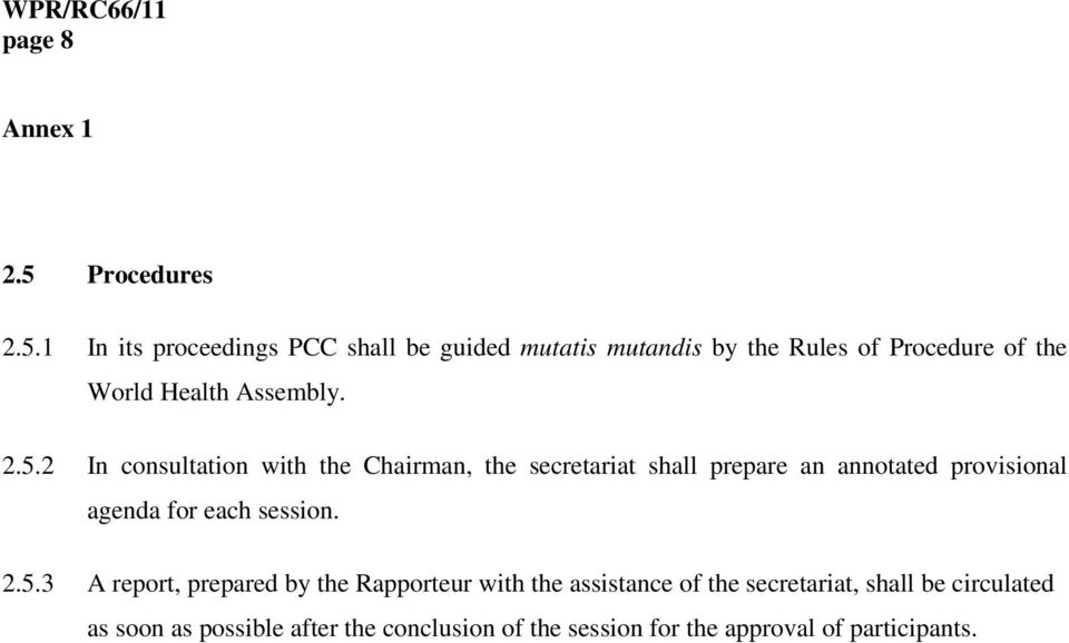 1 In its proceedings PCC shall be guided mutatis mutandis by the Rules of Procedure of the World Health Assembly. 2.