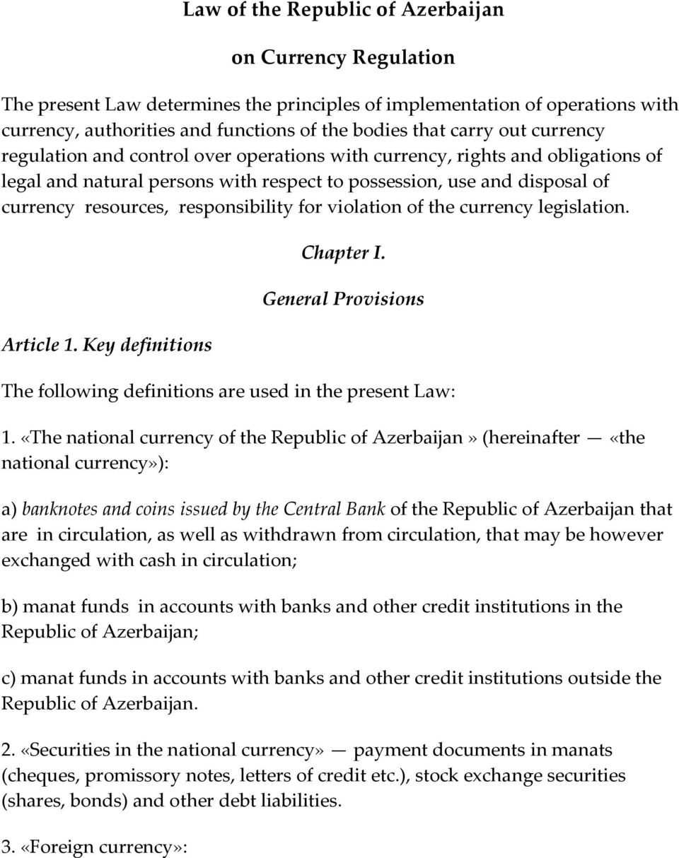 responsibility for violation of the currency legislation. Article 1. Key definitions Chapter I. General Provisions The following definitions are used in the present Law: 1.