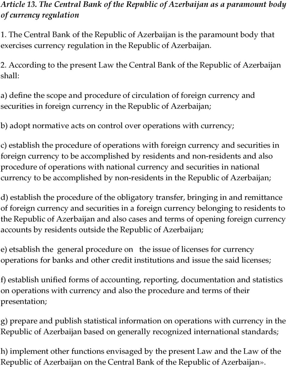 According to the present Law the Central Bank of the Republic of Azerbaijan shall: a) define the scope and procedure of circulation of foreign currency and securities in foreign currency in the