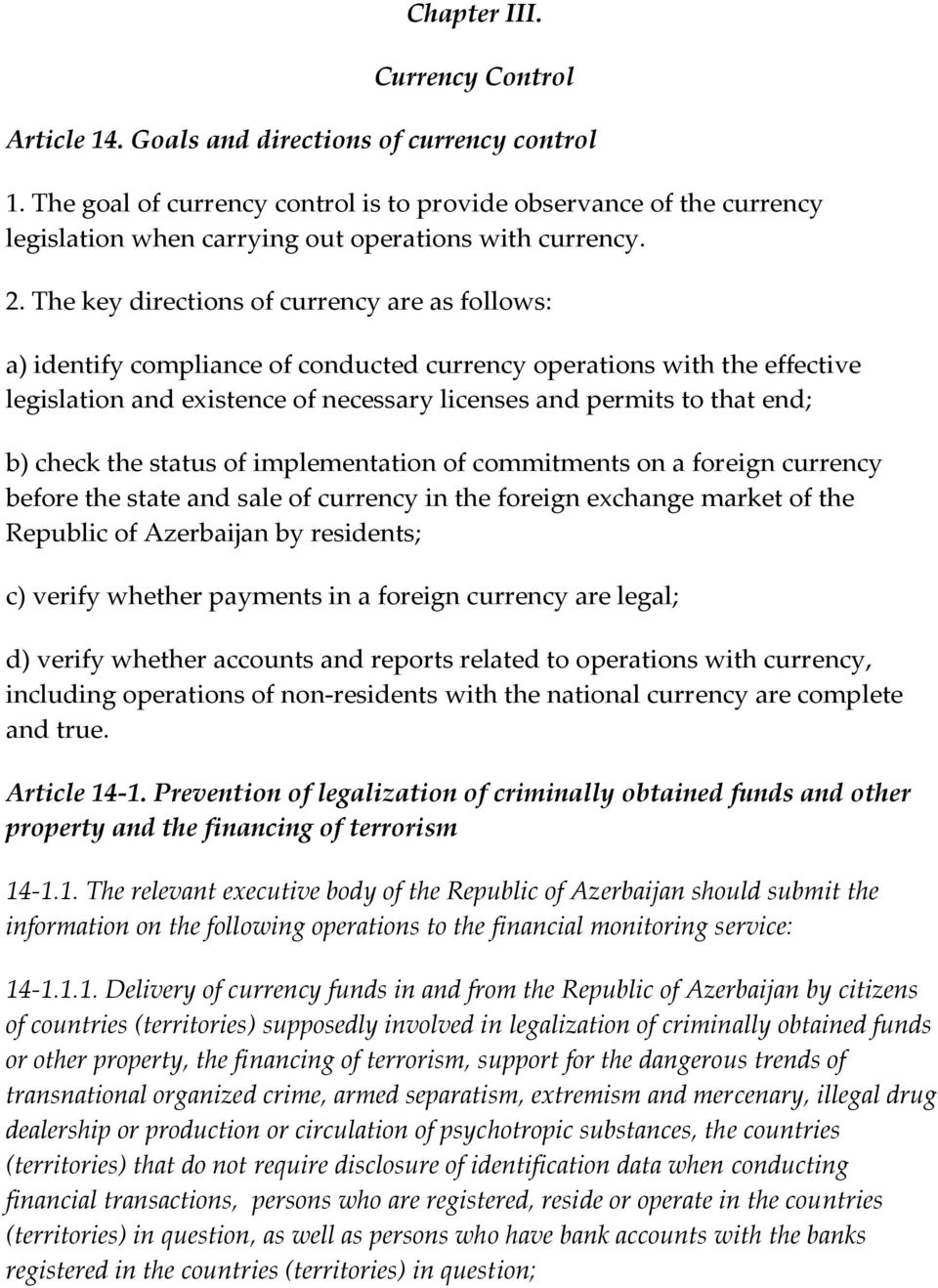 The key directions of currency are as follows: a) identify compliance of conducted currency operations with the effective legislation and existence of necessary licenses and permits to that end; b)