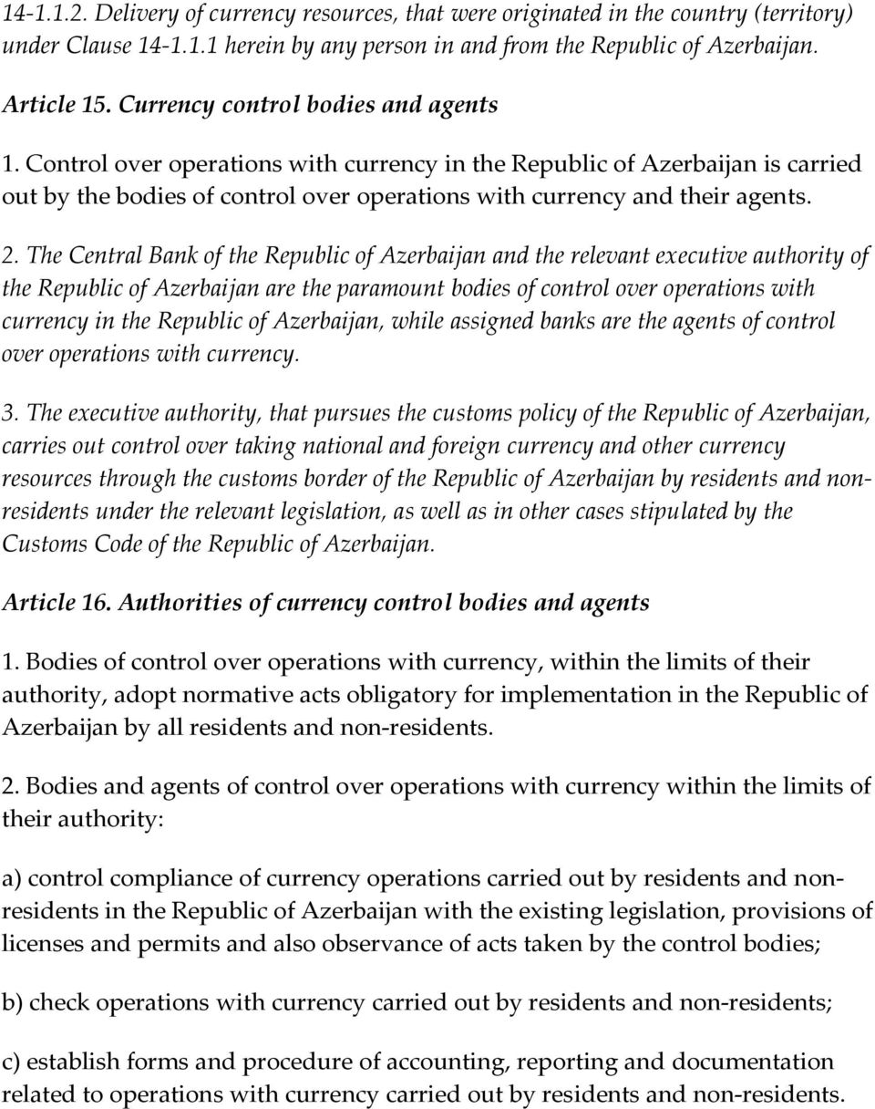 The Central Bank of the Republic of Azerbaijan and the relevant executive authority of the Republic of Azerbaijan are the paramount bodies of control over operations with currency in the Republic of