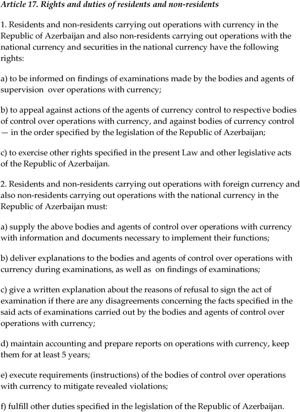 national currency have the following rights: a) to be informed on findings of examinations made by the bodies and agents of supervision over operations with currency; b) to appeal against actions of