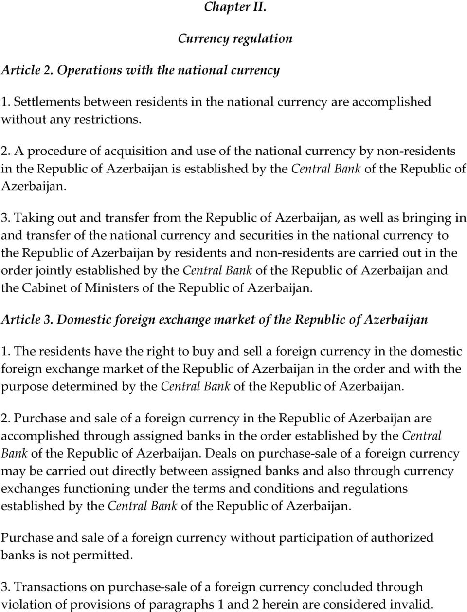 A procedure of acquisition and use of the national currency by non-residents in the Republic of Azerbaijan is established by the Central Bank of the Republic of Azerbaijan. 3.