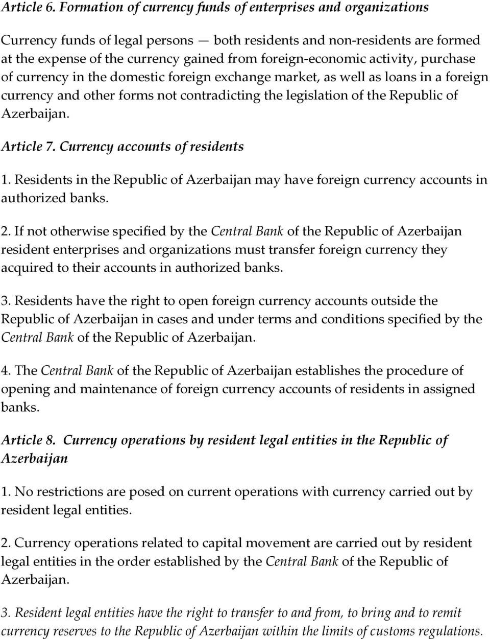 activity, purchase of currency in the domestic foreign exchange market, as well as loans in a foreign currency and other forms not contradicting the legislation of the Republic of Azerbaijan.