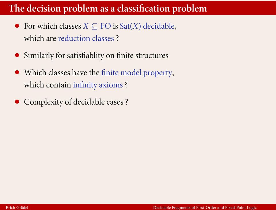 Similarly for satisfiablity on finite structures Which classes have