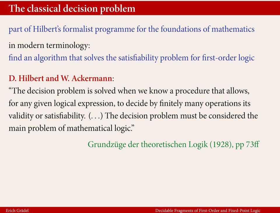 Ackermann: The decision problem is solved when we know a procedure that allows, for any given logical expression, to decide by finitely