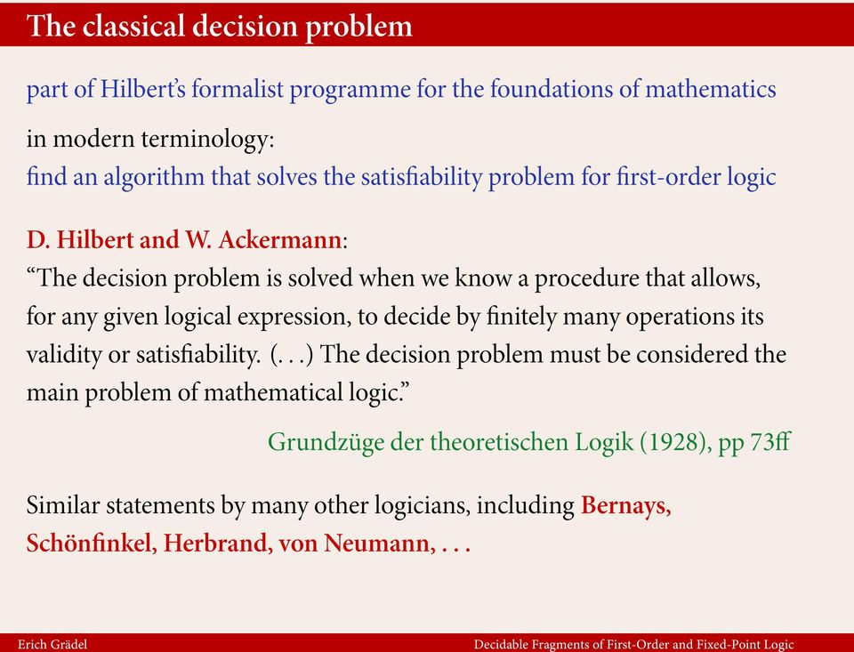 Ackermann: The decision problem is solved when we know a procedure that allows, for any given logical expression, to decide by finitely many operations its