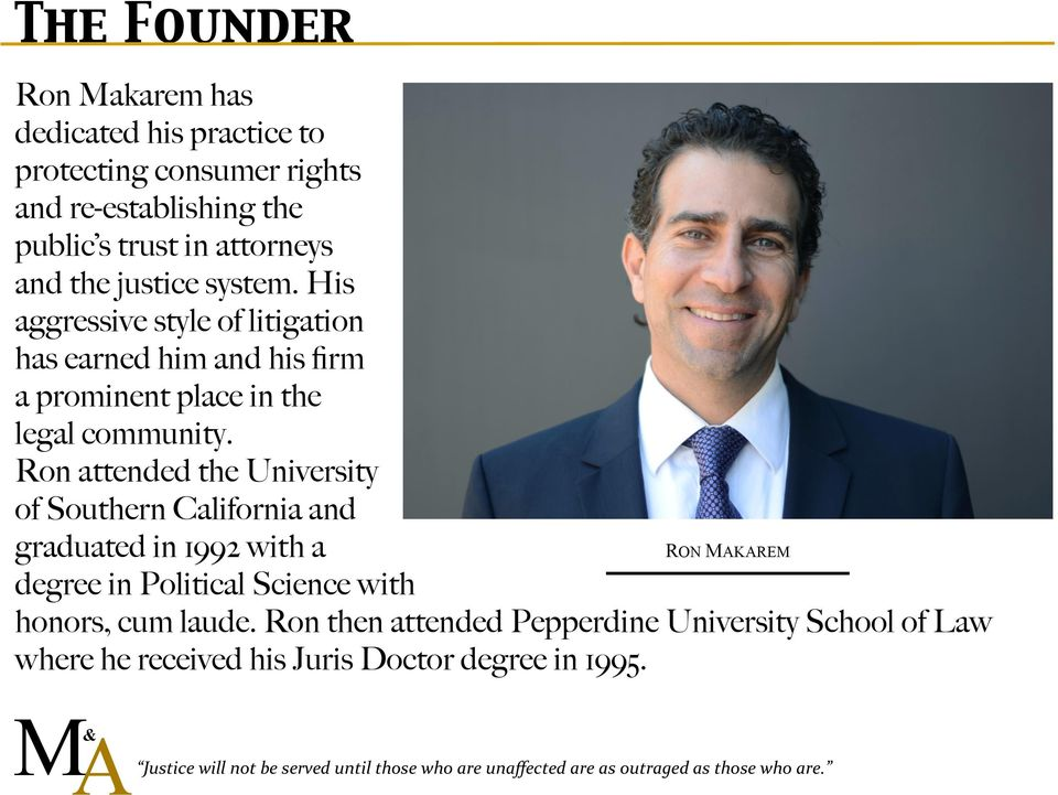Ron attended the University of Southern California and graduated in 1992 with a RON MAKAREM degree in Political Science with honors, cum laude.