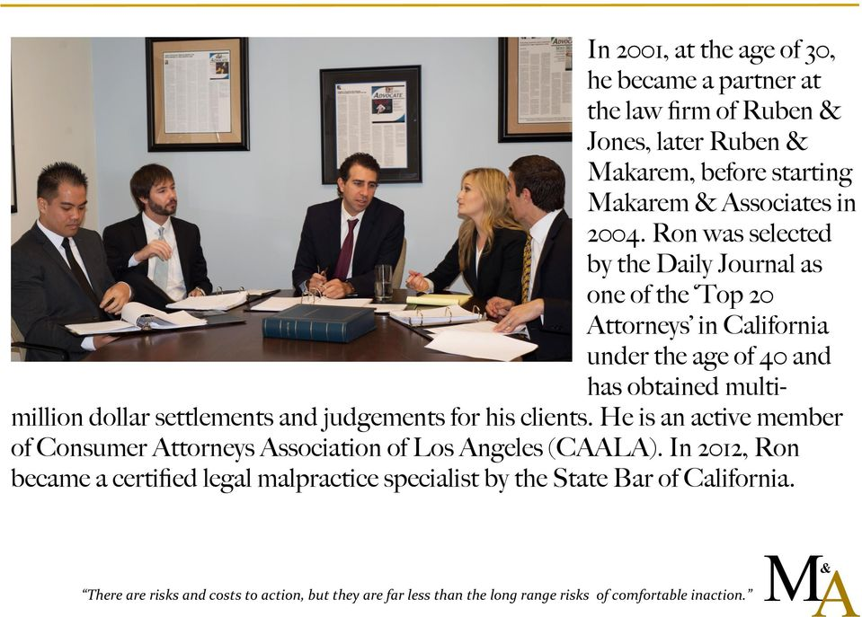 judgements for his clients. He is an active member of Consumer Attorneys Association of Los Angeles (CAALA).