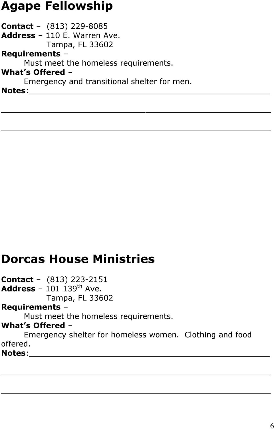 Dorcas House Ministries Contact (813) 223-2151 Address 101 139 th Ave.