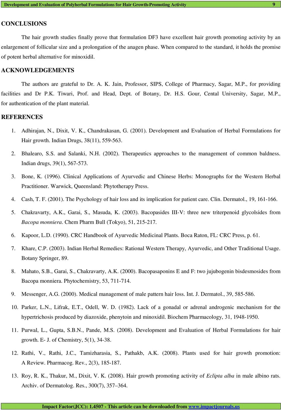 ACKNOWLEDGEMENTS The authors are grateful to Dr. A. K. Jain, Professor, SIPS, College of Pharmacy, Sagar, M.P., for providing facilities and Dr P.K. Tiwari, Prof. and Head, Dept. of Botany, Dr. H.S. Gour, Cental University, Sagar, M.
