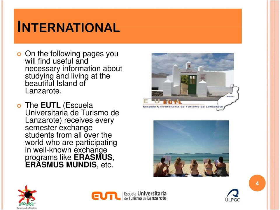 The EUTL (Escuela Universitaria de Turismo de Lanzarote) receives every semester exchange