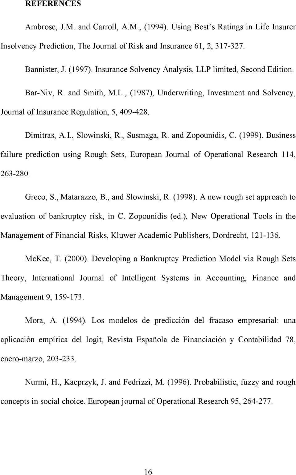 , Susmaga, R. and Zopounidis, C. (1999). Business failure prediction using Rough Sets, European Journal of Operational Research 114, 263-280. Greco, S., Matarazzo, B., and Slowinski, R. (1998).