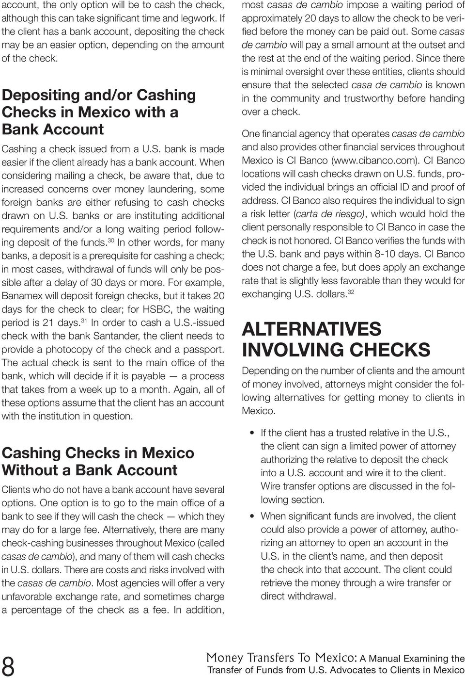Depositing and/or Cashing Checks in Mexico with a Bank Account Cashing a check issued from a U.S. bank is made easier if the client already has a bank account.