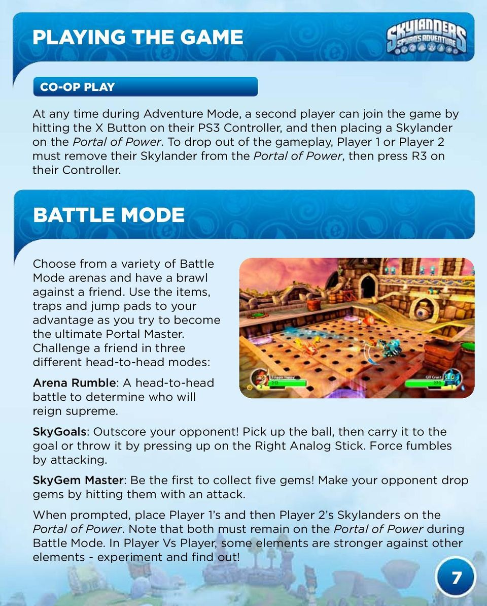 Battle Mode Choose from a variety of Battle Mode arenas and have a brawl against a friend. Use the items, traps and jump pads to your advantage as you try to become the ultimate Portal Master.