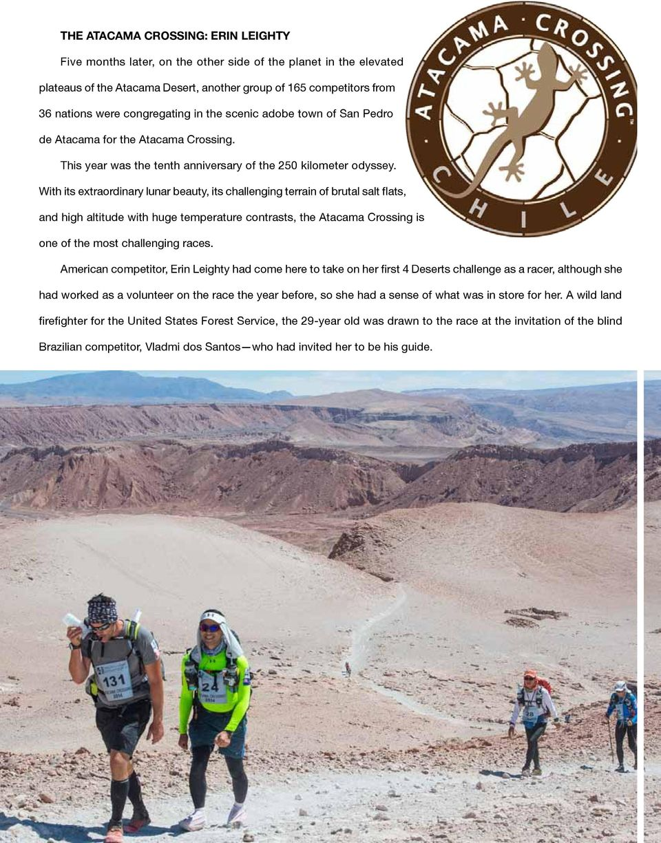 With its extraordinary lunar beauty, its challenging terrain of brutal salt flats, and high altitude with huge temperature contrasts, the Atacama Crossing is one of the most challenging races.
