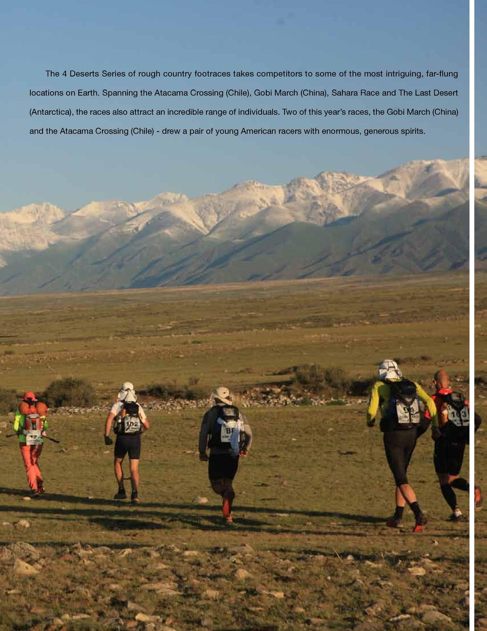 Spanning the Atacama Crossing (Chile), Gobi March (China), Sahara Race and The Last Desert (Antarctica), the races also