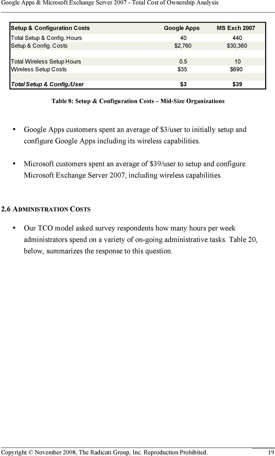 /User $3 $39 Table 8: Setup & Configuration Costs Mid-Size Organizations Google Apps customers spent an average of $3/user to initially setup and configure Google Apps including its wireless