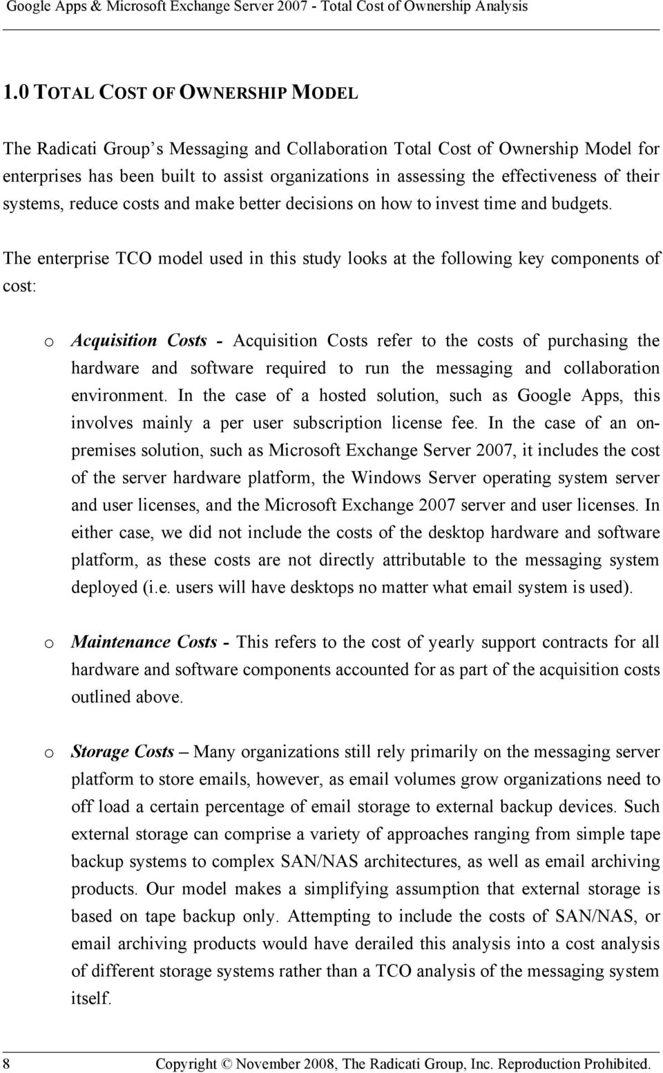 The enterprise TCO model used in this study looks at the following key components of cost: o Acquisition Costs - Acquisition Costs refer to the costs of purchasing the hardware and software required