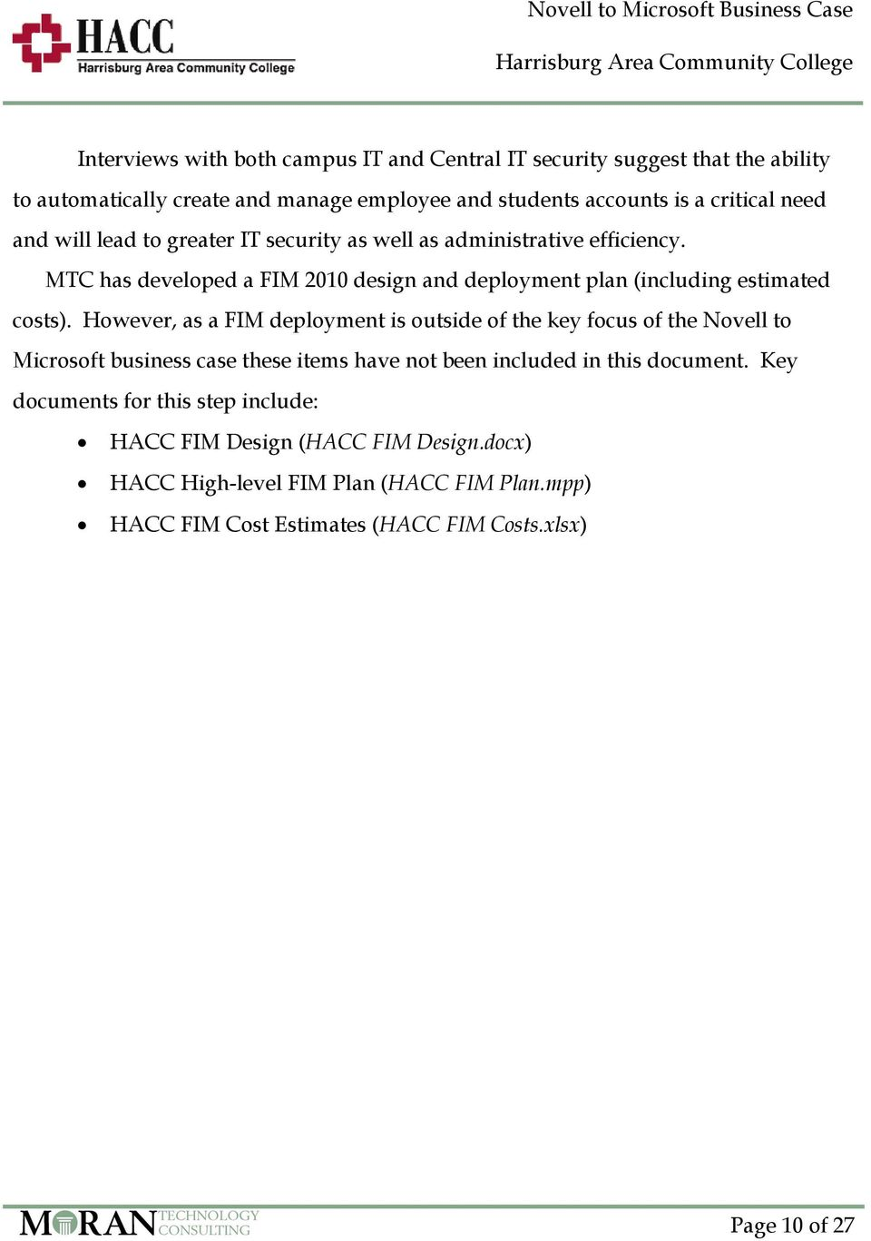 However, as a FIM deployment is outside of the key focus of the Novell to Microsoft business case these items have not been included in this document.