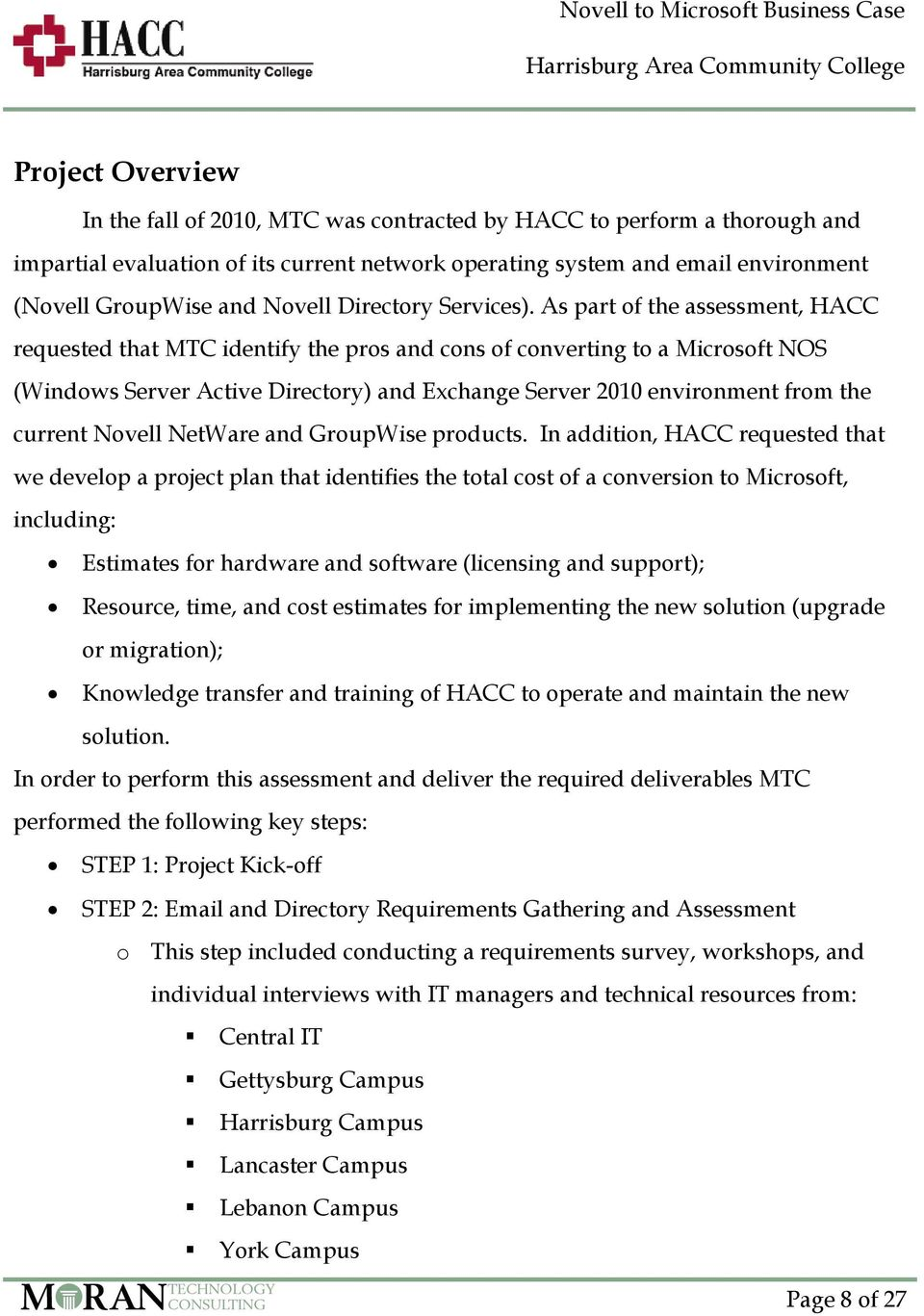 As part of the assessment, HACC requested that MTC identify the pros and cons of converting to a Microsoft NOS (Windows Server Active Directory) and Exchange Server 2010 environment from the current