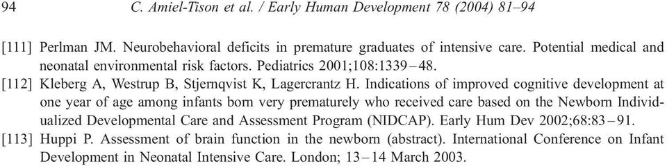 Indications of improved cognitive development at one year of age among infants born very prematurely who received care based on the Newborn Individualized Developmental Care