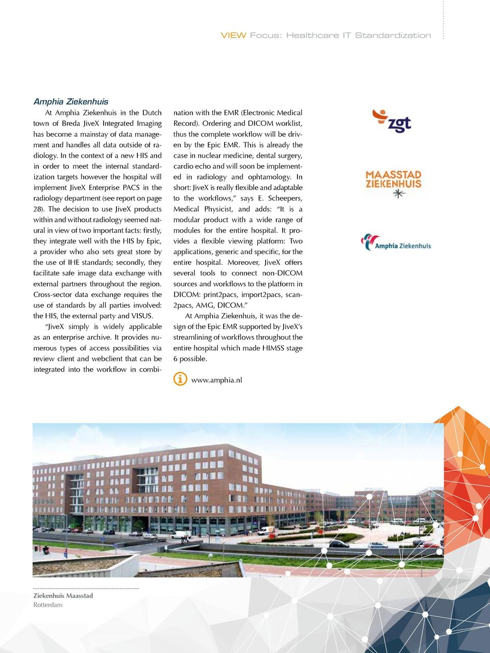 In the context of a new HIS and in order to meet the internal standardization targets however the hospital will implement JiveX Enterprise PACS in the radiology department (see report on page 28).