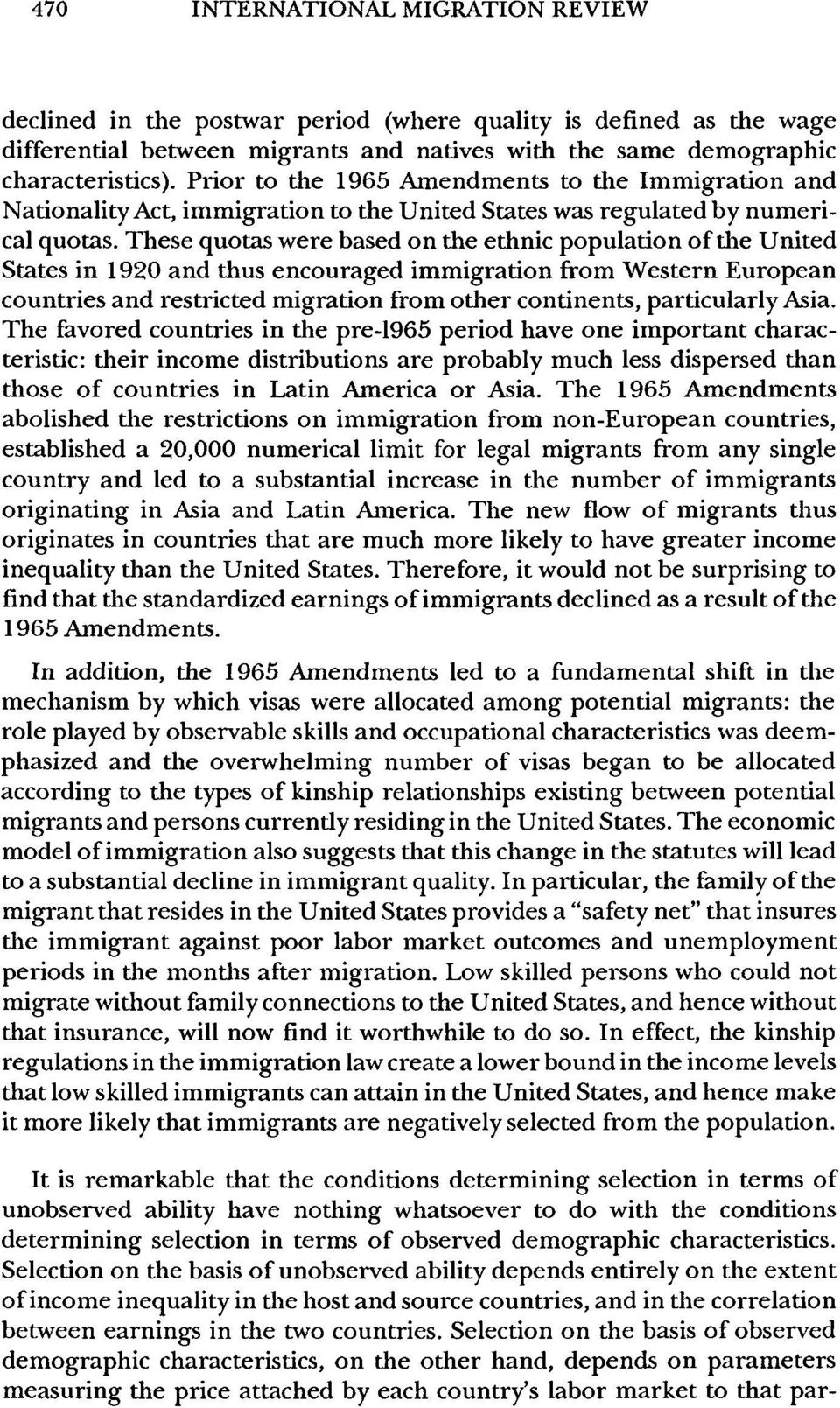 These quotas were based on the ethnic population of the United States in 1920 and thus encouraged immigration from Western European countries and restricted migration from other continents,