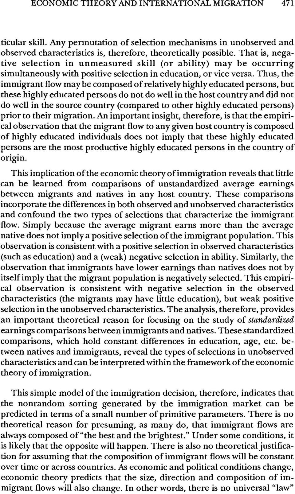 Thus, the immigrant flow maybe composed of relatively highly educated persons, but these highly educated persons do not do well in the host country and did not do well in the source country (compared
