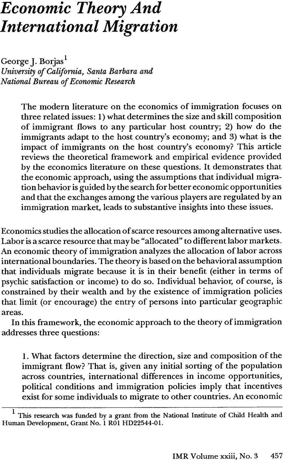 size and skill composition of immigrant flows to any particular host country; 2) how do the immigrants adapt to the host country's economy; and 3) what is the impact of immigrants on the host