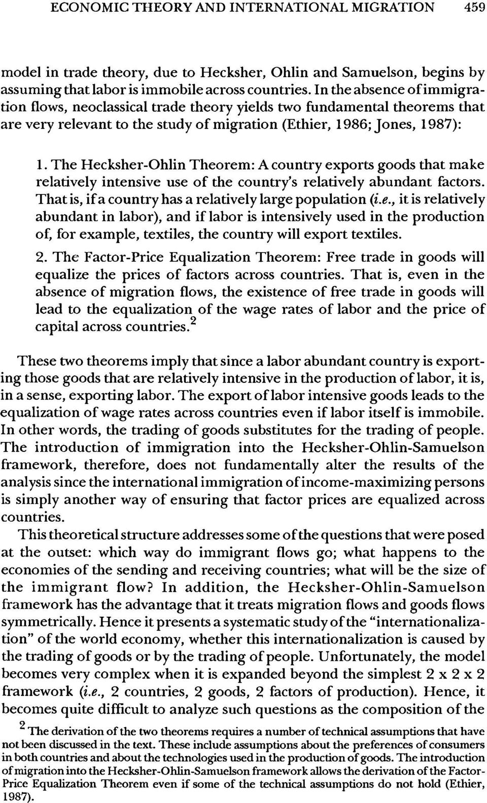 The Hecksher-Ohlin Theorem: A country exports goods that make relatively intensive use of the country's relatively abundant factors. That is, if a country has a relatively large population (i.e., it is relatively abundant in labor), and if labor is intensively used in the production of, for example, textiles, the country will export textiles.