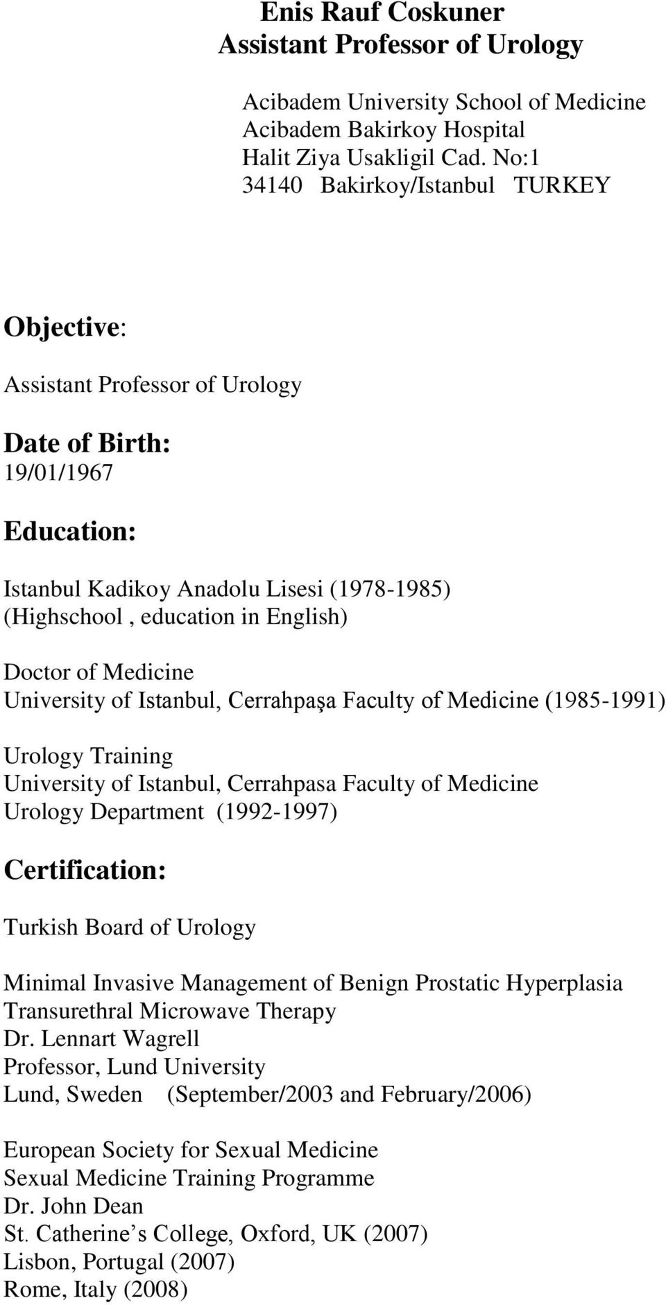 Doctor of Medicine University of Istanbul, Cerrahpaşa Faculty of Medicine (1985-1991) Urology Training University of Istanbul, Cerrahpasa Faculty of Medicine Urology Department (1992-1997)