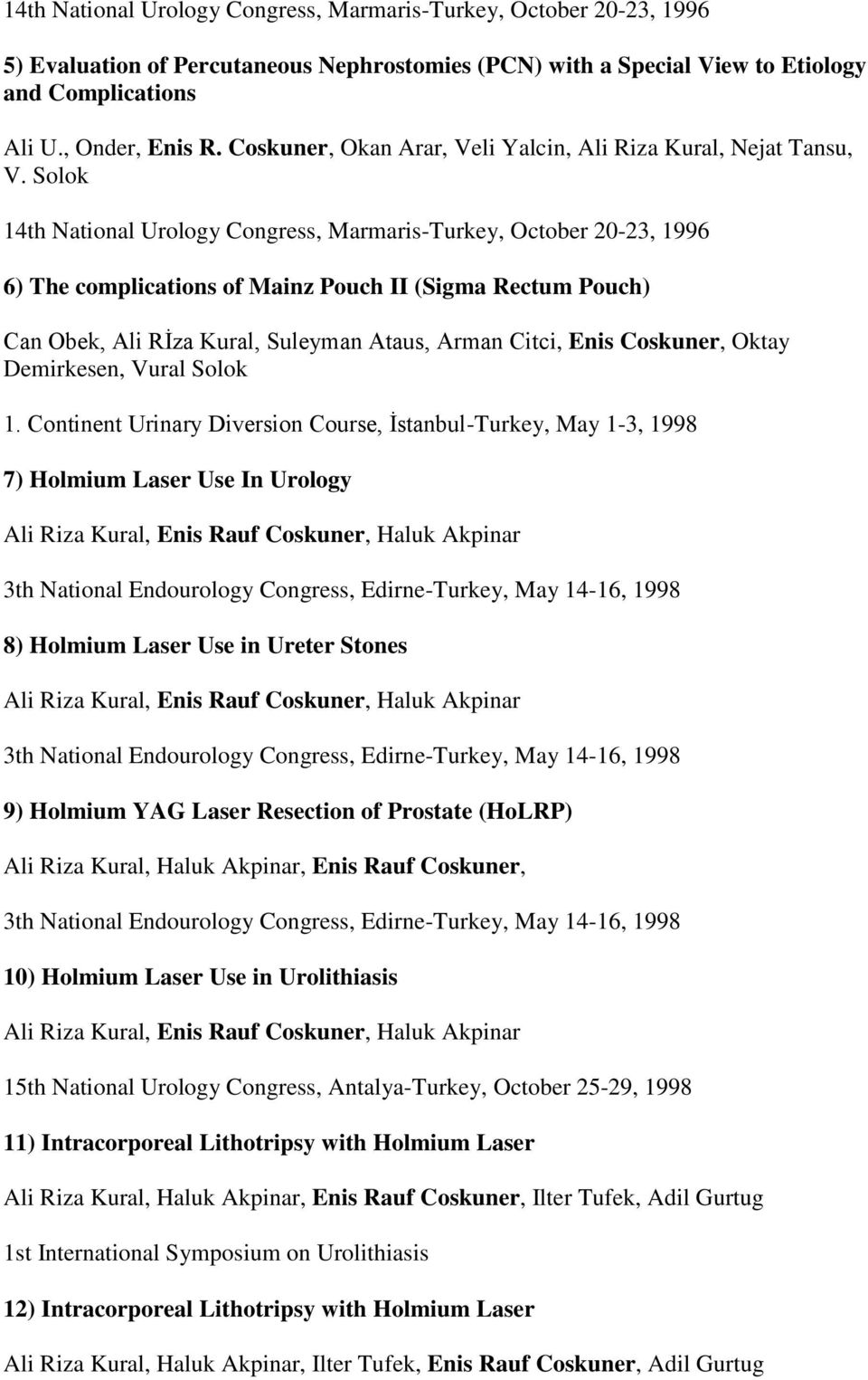 Solok 14th National Urology Congress, Marmaris-Turkey, October 20-23, 1996 6) The complications of Mainz Pouch II (Sigma Rectum Pouch) Can Obek, Ali Rİza Kural, Suleyman Ataus, Arman Citci, Enis