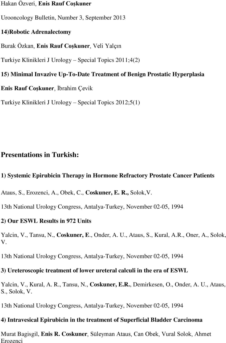 1) Systemic Epirubicin Therapy in Hormone Refractory Prostate Cancer Patients Ataus, S., Erozenci, A., Obek, C., Coskuner, E. R., Solok,V.