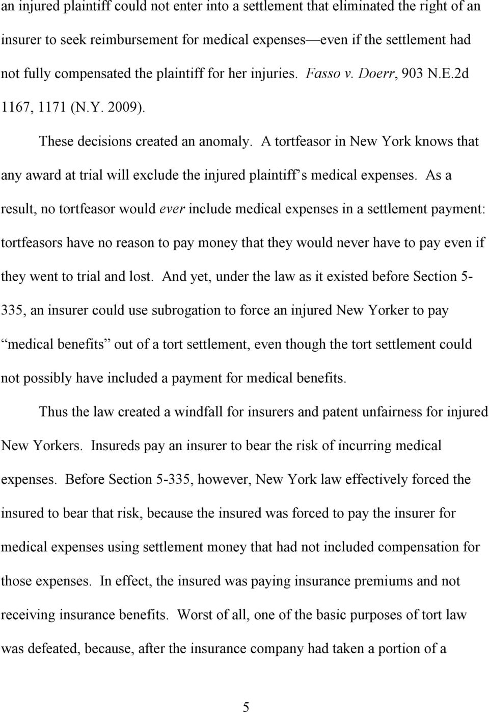 A tortfeasor in New York knows that any award at trial will exclude the injured plaintiff s medical expenses.