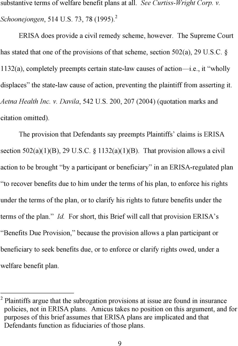 Aetna Health Inc. v. Davila, 542 U.S. 200, 207 (2004) (quotation marks and citation omitted). The provision that Defendants say preempts Plaintiffs claims is ERISA section 502(a)(1)(B), 29 U.S.C.