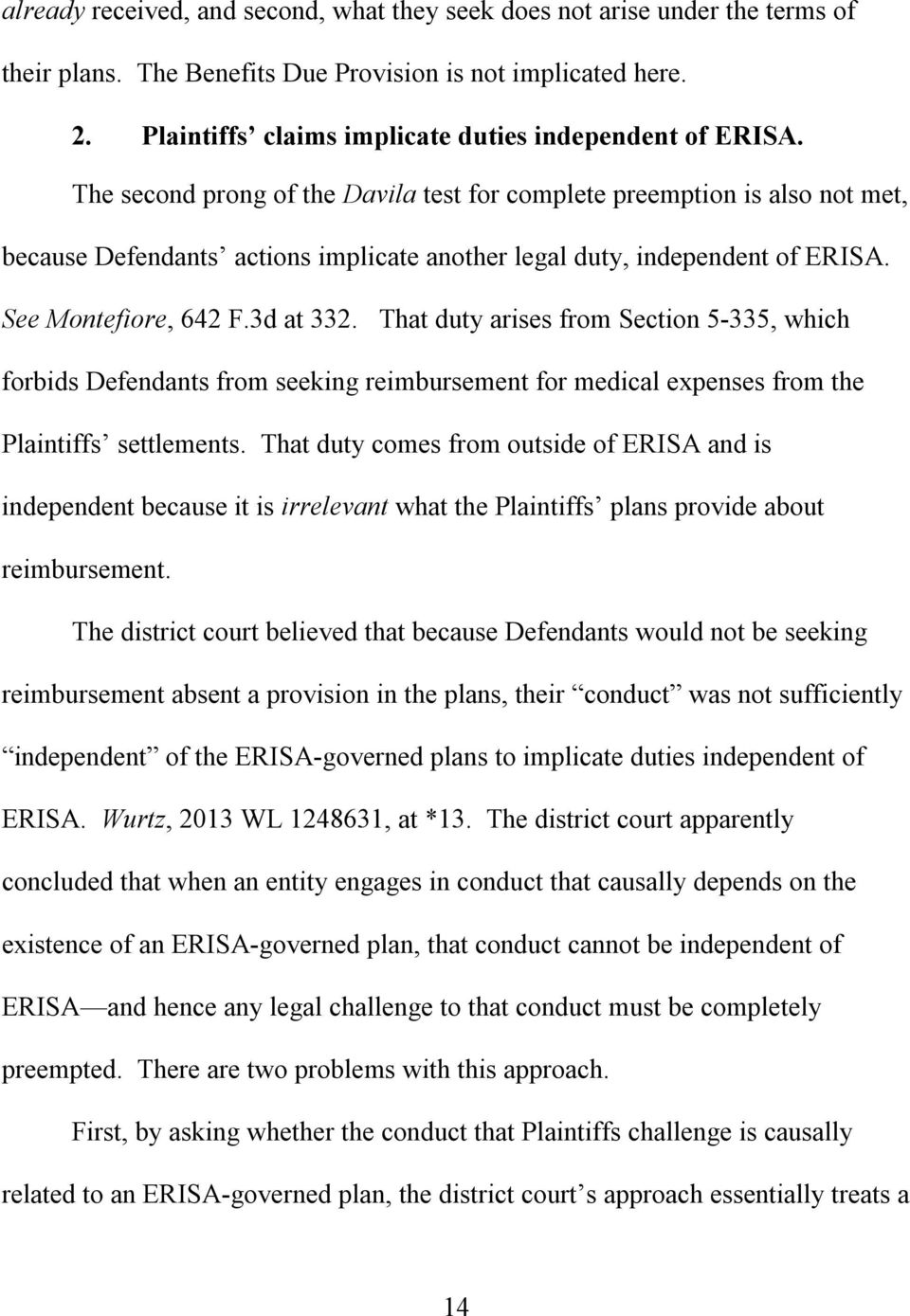 The second prong of the Davila test for complete preemption is also not met, because Defendants actions implicate another legal duty, independent of ERISA. See Montefiore, 642 F.3d at 332.