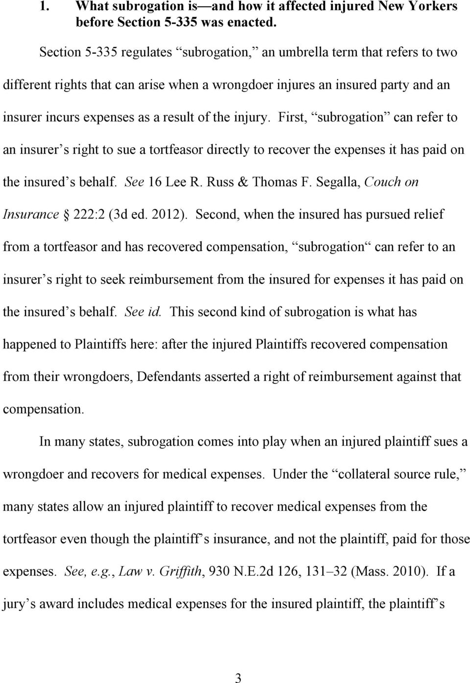 injury. First, subrogation can refer to an insurer s right to sue a tortfeasor directly to recover the expenses it has paid on the insured s behalf. See 16 Lee R. Russ & Thomas F.