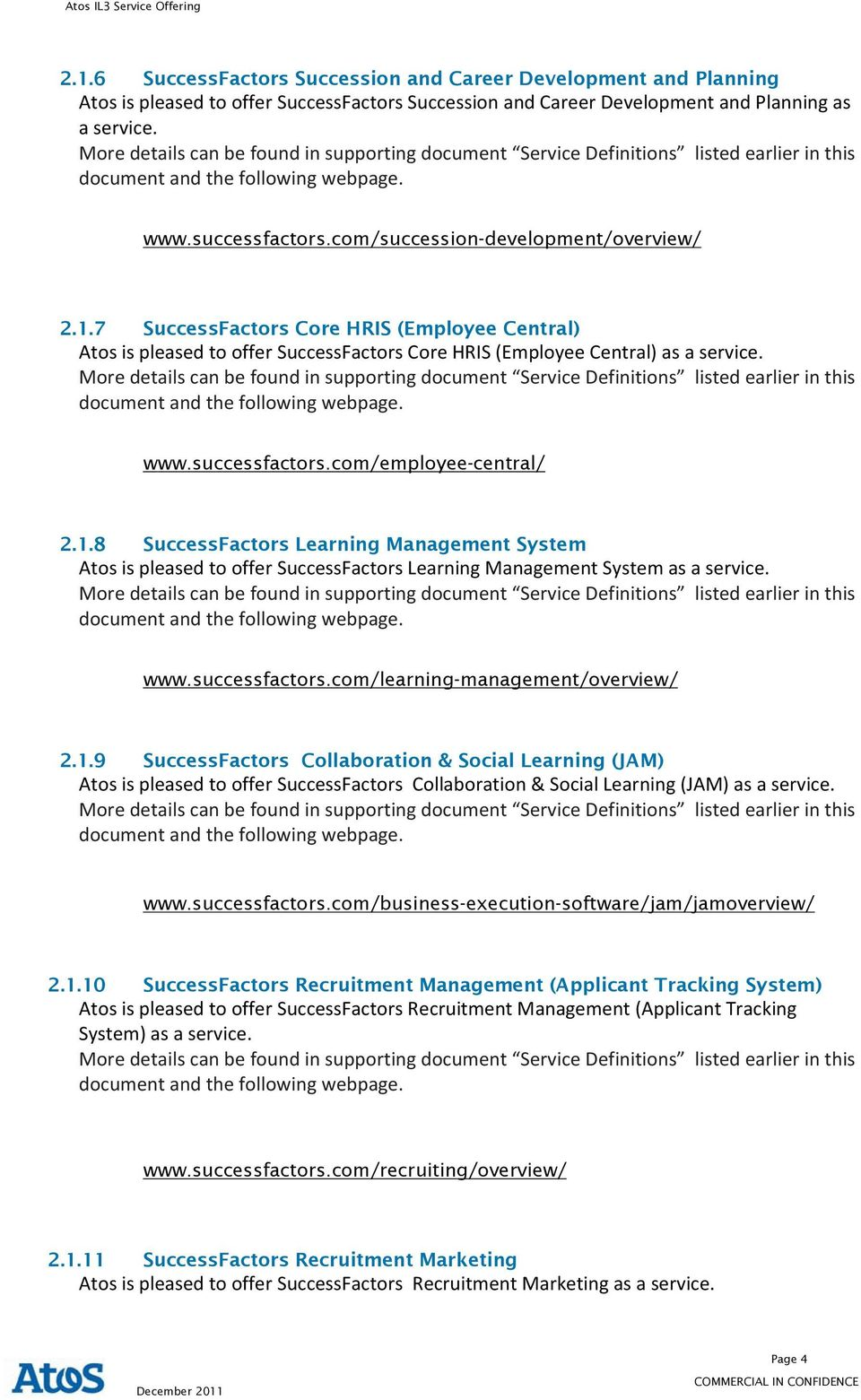 com/employee-central/ 2.1.8 SuccessFactors Learning Management System Atos is pleased to offer SuccessFactors Learning Management System as a service. www.successfactors.