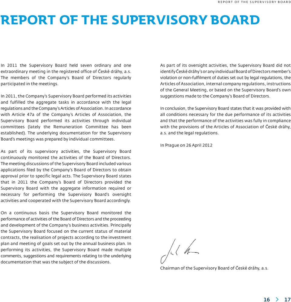 In 2011, the Company s Supervisory Board performed its activities and fulfilled the aggregate tasks in accordance with the legal regulations and the Company s Articles of Association.