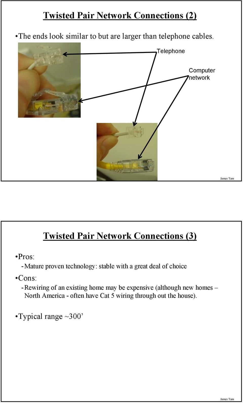 Telephone Computer network Twisted Pair Network Connections (3) Pros: - Mature proven technology: