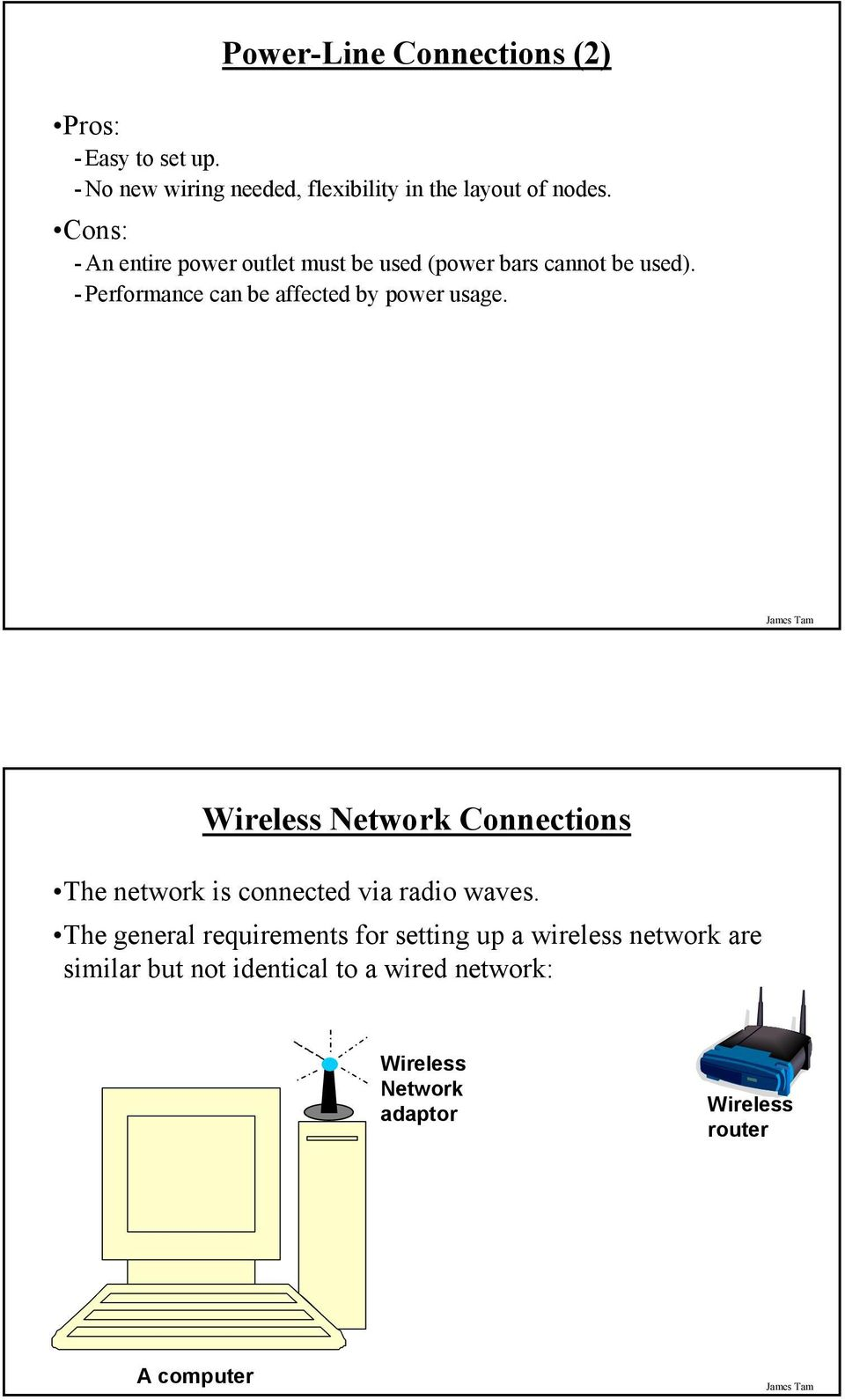 - Performance can be affected by power usage. Wireless Network Connections The network is connected via radio waves.